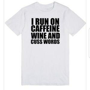 I Run On Caffeine Wine and Cuss Words Funny Tshirt